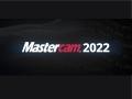 Mastercam 2022 chính thức ra mắt